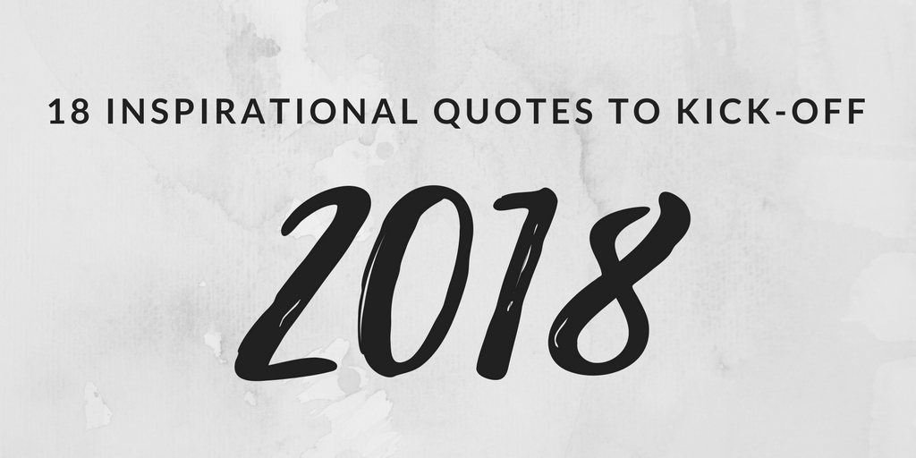 18 Inspirational Quotes to Kick-Off 2018